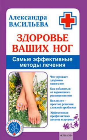 ВАСИЛЬЕВА А. Здоровье ваших ног. Самые эффективные методы лечения